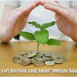 Cari Investasi yang Aman? Obligasi Saja!